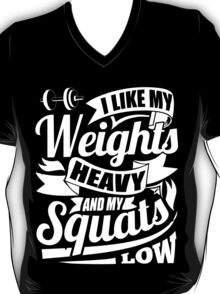 I Like My Weights Heavy And My Squats Low T-Shirt