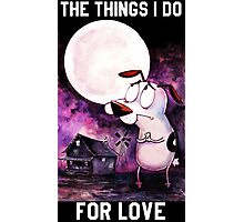 COURAGE - THE THINGS I DO FOR LOVE Photographic Print