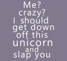 Me? Crazy? I should get down off this unicorn and slap you (white) Kids Clothes
