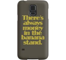 You know where the money is. Samsung Galaxy Case/Skin