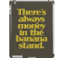 You know where the money is. iPad Case/Skin