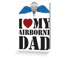 I LOVE MY AIRBORNE DAD Greeting Card
