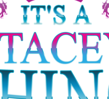 it's a STACEY thing Sticker