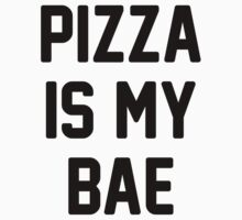 Pizza Is My Bae! by radquoteshirts