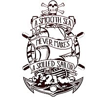 A Smooth Sea Never Makes A Skilled Sailor Photographic Print