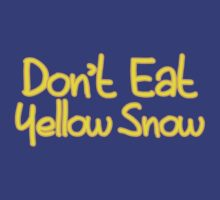 Don't Eat Yellow Snow by HolidaySwaggC