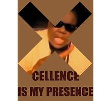 Biggie - 'X'cellence is my presence Photographic Print