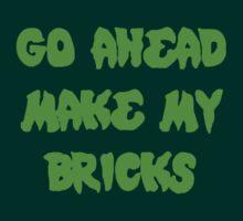 GO AHEAD MAKE MY BRICKS by Customize My Minifig