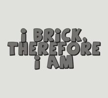 I Brick, Therefore I am by ChilleeW