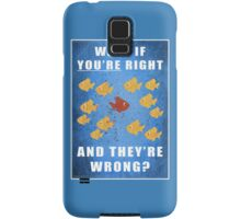 You're right, and they're wrong? Samsung Galaxy Case/Skin