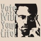 Vote with Your Life -malcolmx by morepraxis
