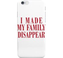 I Made My Family Disappear! iPhone Case/Skin