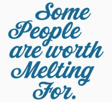 Some People Are Worth Melting For by ABFTs