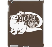 You Gotter Be Kiddin' Me! iPad Case/Skin