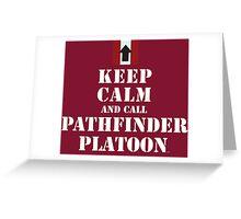 KEEP CALM AND CALL PATHFINDER PLATOON Greeting Card
