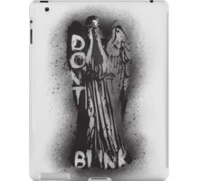 Whatever you do, don't blink.  iPad Case/Skin