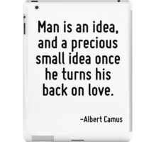 Man is an idea, and a precious small idea once he turns his back on love. iPad Case/Skin