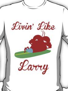 Livin' Like Larry T-Shirt