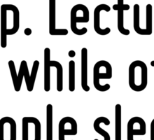 Some people talk in their sleep. Lecturers talk while other people sleep. Sticker