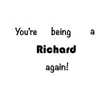 You're being a Richard again! by android14