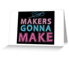 Makers gonna make with sewing needle Greeting Card