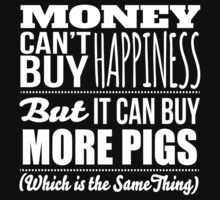 Hilarious 'Money Can't Buy Happiness, But It Can Buy More Pigs' t-shirts, hoodies and accessories by Albany Retro