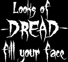 """""""Looks of Dread Fill Your Face"""" by ApatheticWill23"""