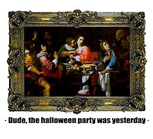 Dude, the halloween party was yesterday by ayay