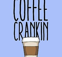 Coffee Crankin' Though My Sys by lspiroo