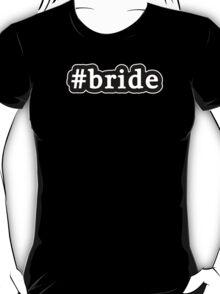 Bride - Hashtag - Black & White T-Shirt