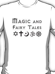 Magic and Fairy Tales (Atheism) T-Shirt