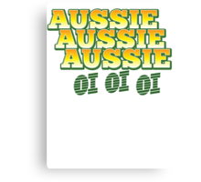Aussie Aussie Aussie OI OI OI !  Australian chant for Australia day Canvas Print