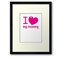 I LOVE (Heart) my MOMMY! cute mothers day shirt Framed Print