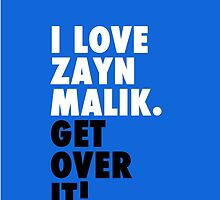 I Love Zayn Malik. Get Over It! by xminorityx