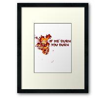 If We Burn, You Burn Framed Print