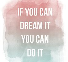 If you can dream it you can do it, quote by AnnaGo