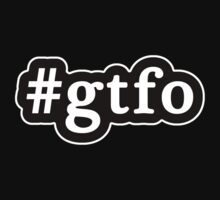 GTFO - Hashtag - Black & White by graphix