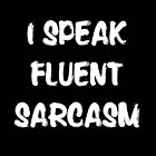 I speak fluent sarcasm, funny tshirt black by AnnaGo