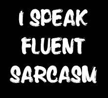 I speak fluent sarcasm, funny tshirt black by AnnaGo