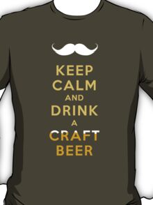 KEEP CALM - CRAFT BEER W/STACHE T-Shirt