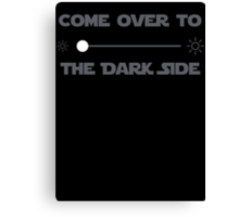 Come Over to the Dark Side Canvas Print