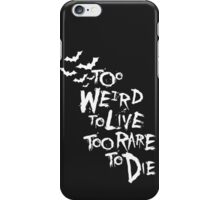 Too weird to live... (White) iPhone Case/Skin