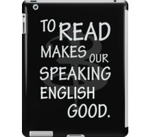 To read makes our speaking english good iPad Case/Skin