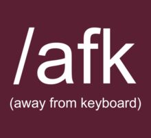 /afk (Away From Keyboard) shirt  -- White Text (two line version) by Tim Gourley