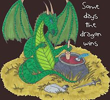 Some Days the Dragon Wins by geekerymade