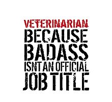 Funny 'Veterinarian Because Badass Isn't a Job Title' T-Shirt for Veterinarians Photographic Print