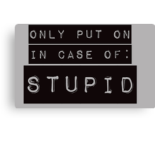 In Case of Stupid Canvas Print