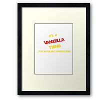 It's a VANZELLA thing, you wouldn't understand !! Framed Print