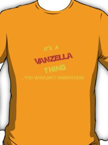 It's a VANZELLA thing, you wouldn't understand !! T-Shirt