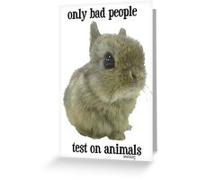 only bad People Test on Animals Greeting Card